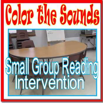 Small Group Reading Intervention COLOR THE SOUNDS, Focus on Vowels