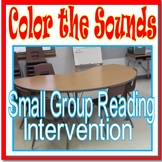 Small Group Reading Intervention COLOR THE SOUNDS, Focus o