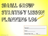 Teacher / Student Small Group Strategy Lesson Log