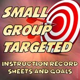 Small Group Targeted Instruction Record Sheets & Goals