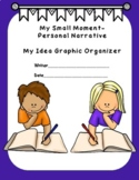 Small Moment/Personal Narrative Idea Graphic Organizer