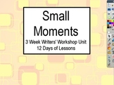Small Moments Three Weeks Writers' Workshop Unit