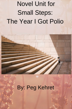 Novel Unit for Small Steps: The Year I Got Polio by: Peg Kehret