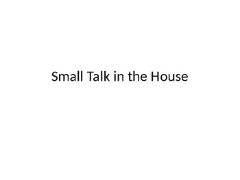 Small Talk in the House PPT
