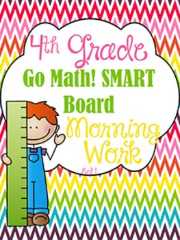 Interactive Smart Board Morning Work Math & ELA 4th Grade Go Math! Ch. 1-2 SET 1