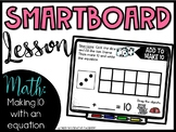 Smartboard Lesson: Making 10, Add to make 10, Composing Numbers to 10