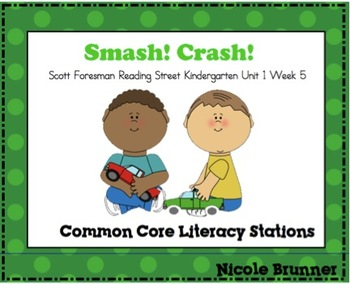 Smash! Crash! Reading Street Unit 1 Week 5 Common Core Literacy Stations