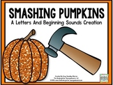 Smashing Pumpkins! Beginning Sounds And Letter Recognition Creation!