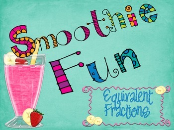 Smoothie Fun: Equivalent Fractions Math Center *Common Core Aligned*