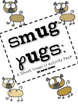 Smug Pugs:  A Short Vowel U Activity Pack