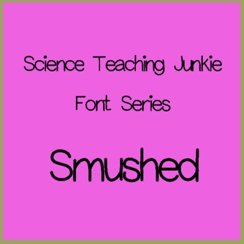 Smushed - Science Teaching Junkie Font Series