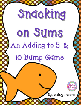 Snacking on Sums Addition to 5 Addition to 10 Bump Game fo