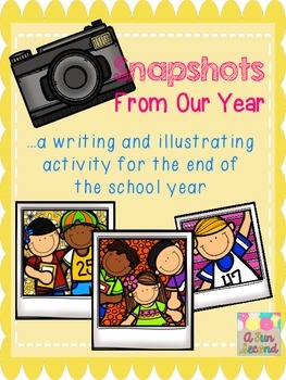 Snapshots From Our Year - An End of the Year Writing and Illustrating Activity