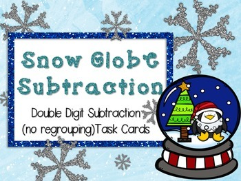Snow Globe Subtraction: 2 Digit Subtraction Task Cards
