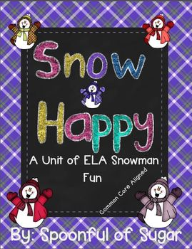 Snow Happy! (A Unit of ELA Snowman Fun)