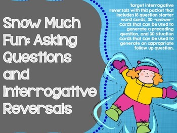 Snow Much Fun: Asking Questions and Interrogative Reversals