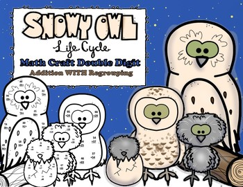 Snow Owl Life Cycle Double Digit Addition WITH  Regrouping Math Craft