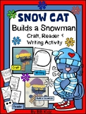 Snow cat builds a snowman Craftivity {reader, craft, writing and snowman}