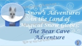 Snow's Adventure in the Land of Magical Snow Globes: The Bear Cave Adventure
