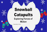 Snowball Catapults: Investigating Forces of Motion