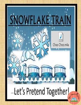 Snowflake Train!  A musical chant for pretend play!
