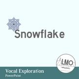 Snowflake - Vocal Exploration POWERPOINT