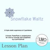 Snowflake Waltz-A triple meter LESSON in G pentatonic