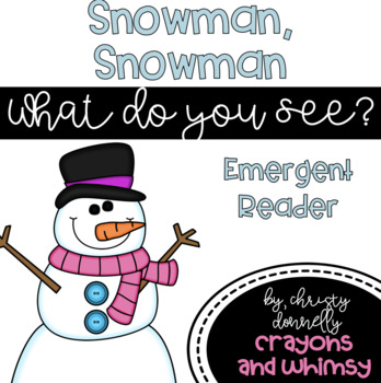 Snowman, Snowman What Do You See? Emergent Reader