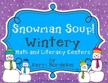 Snowman Soup! Wintery Math and Literacy Centers