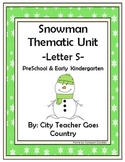 Letter S - Snowman Thematic Unit- Preschool & Kinder (38 pages)