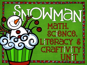Snowman & Winter Themed Math, Science, Literacy & Craftivity Unit
