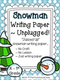 Snowman Writing Paper  ~ Unplugged!  {K-1} Version - Descr