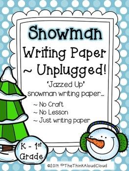 Snowman Writing Paper  ~ Unplugged!  {K-1} Version - Descr