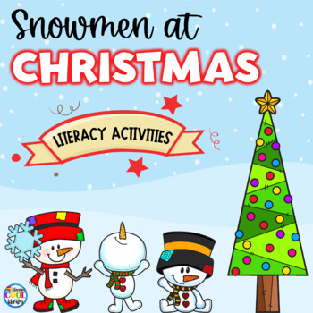 Snowmen At Christmas.Snowman At Christmas Literacy Activities