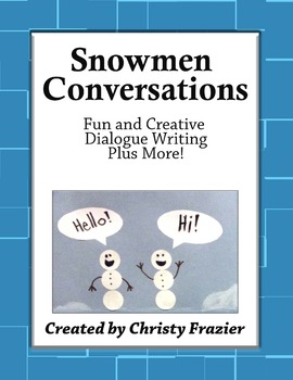 Snowmen Conversations Fun and Creative Dialogue Writing Plus More!