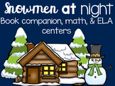 Snowmen at Night: Book Companion, Math Centers, and ELA Centers