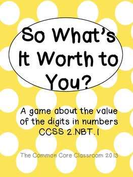 So What's It Worth to You? * Math Center Game on a Digit's Value* 2.NBT.1