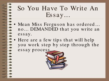 So You Have To Write An Essay - A how to power point