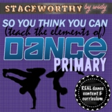 Primary Dance Unit So You Think You Can (Teach the Elements of) Dance Gr. 1 - 4