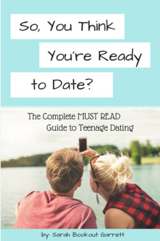 So, You Think You're Ready to Date? The Guide to Teenage Dating
