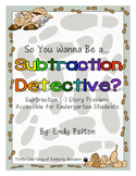So You Wanna Be a Subtraction Detective? (Kindergarten take-away story problems)
