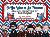 """So You Want To Be President? Common Core Exemplar Text- Book Study Unit"