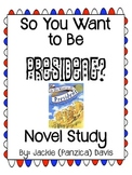 So You Want to Be President? - Novel Study