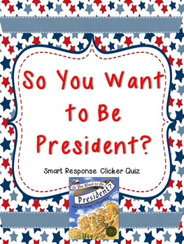 So You Want to Be President Smart Response Quiz