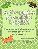 So You Want to Be a Wildlife Biologist? K-2 Animal Research Project