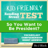 So You Want to be President? KID FRIENDLY Reading Street Test