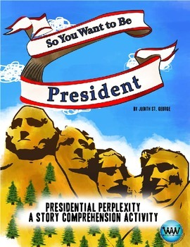 """So You Want to be President - """"Presidential Perplexity"""" Story Comprehension"""
