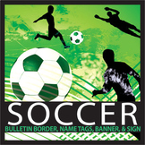 Soccer Bulletin Border, Editable Name Tags, Banner, & Poster (editable)