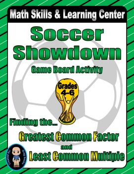 Soccer Math Skills & Learning Center (Finding the GCF & LCM)