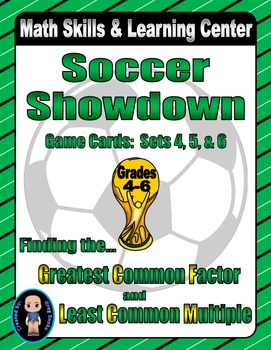 Soccer Showdown Game Cards (Finding the GCF & LCM) Sets 4, 5, 6